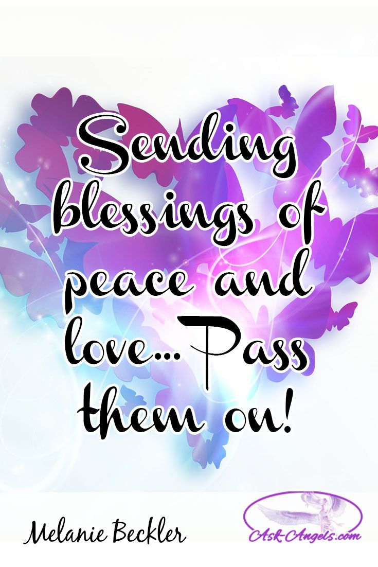 Sending Blessings Of Peace And Love Pass Them On Love Words