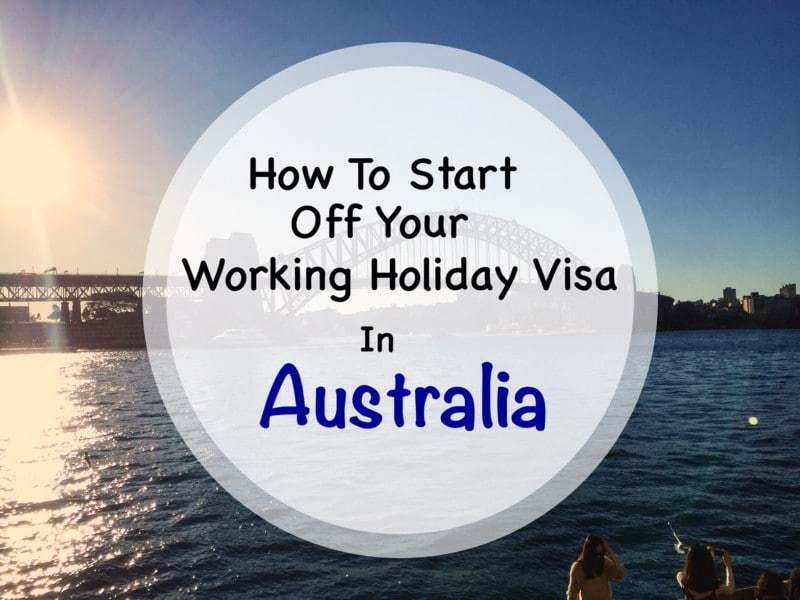 How Start Off Your Working Holiday Visa In Australia