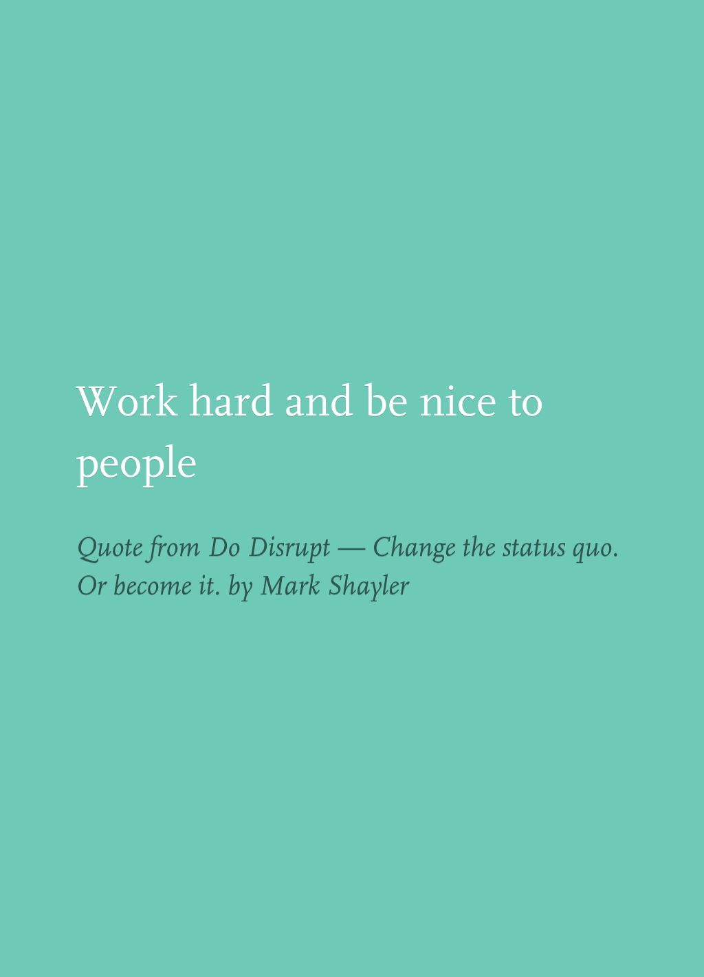 Quote From Do Disrupt Change The Status Quo Or Become It By Mark Shayler Pretty Words Quotes Favorite Quotes