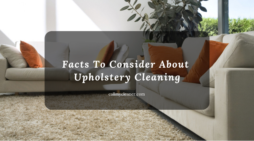 Facts To Consider About Upholstery Cleaning  Upholstery is an expensive investment and to keep it clean and tidy requires more than an occasional vacuuming. You need to consider the fabric before you create a plan for your upholstery cleaning, you also want to avoid mistakes to limit the risk of complicated repairs or replacing your furniture.