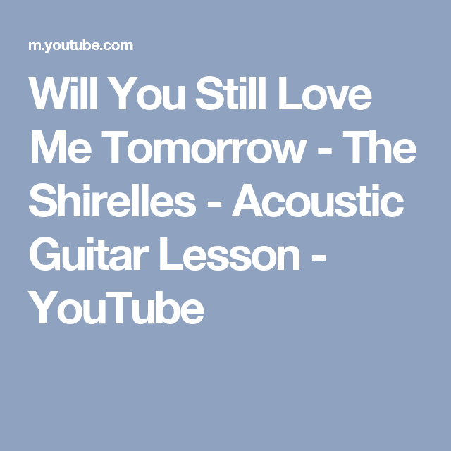 Will You Still Love Me Tomorrow - The Shirelles - Acoustic Guitar ...