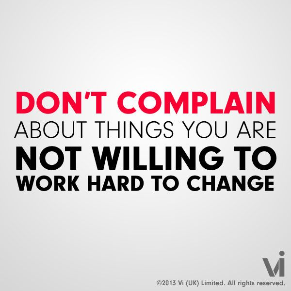Dont Complain About Things You Are Not Willing To Change Vi Uk