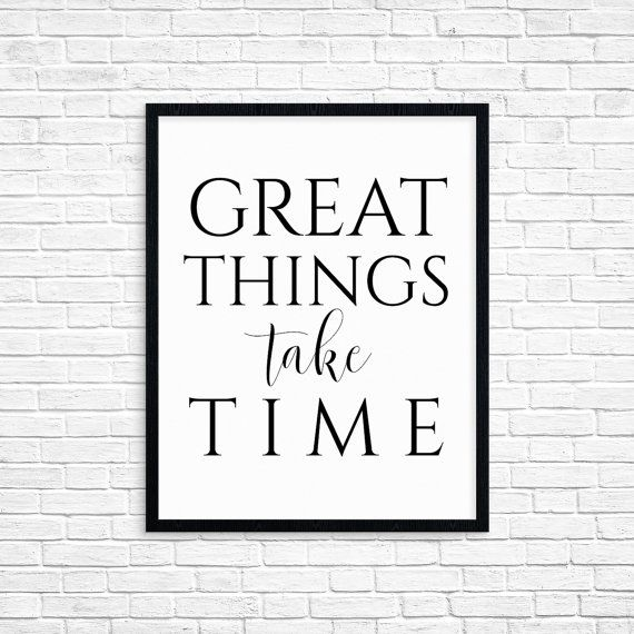 Great Things Take Time This Print Is Perfect For Your Home