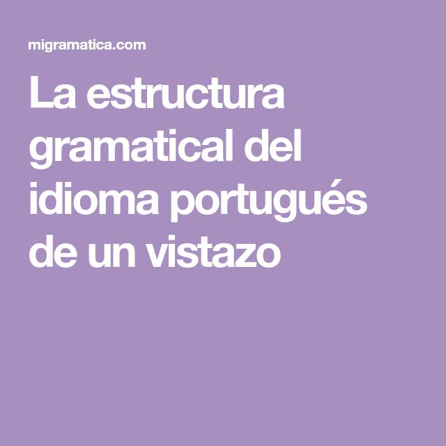 La Estructura Gramatical Del Idioma Portugués De Un Vistazo