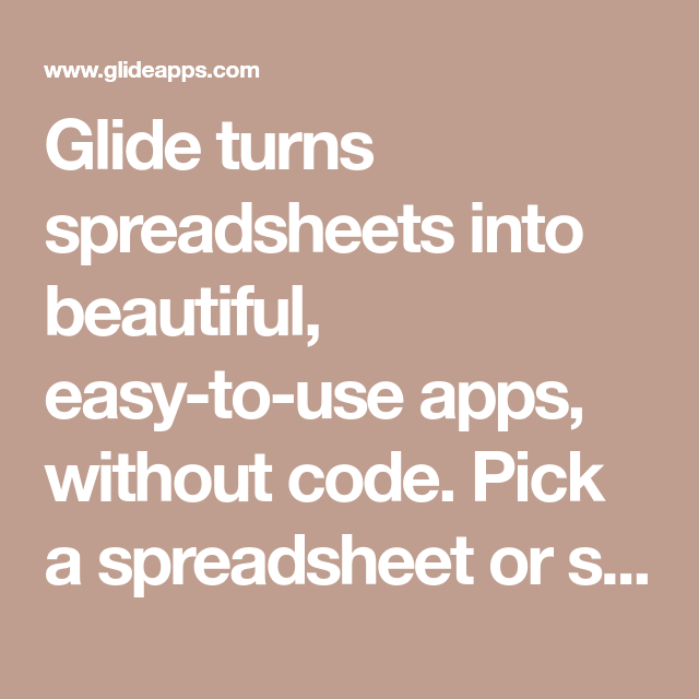 Glide turns spreadsheets into beautiful, easytouse apps