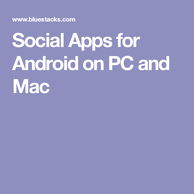Social Apps for Android on PC and Mac Social app