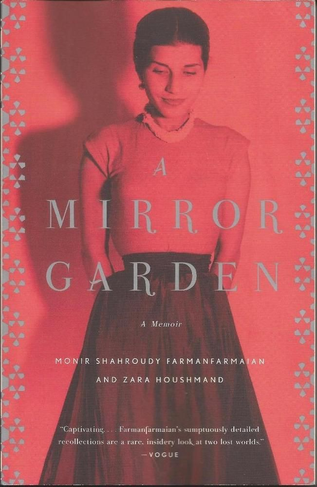 A Mirror Garden - A Memoir - Monir Shahroudy Farmanfarmaian & Zara Houshmand