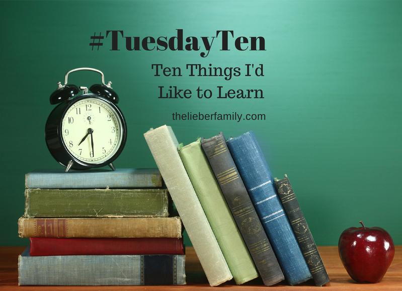 The Liebers: #TuesdayTen: Lifelong Learning