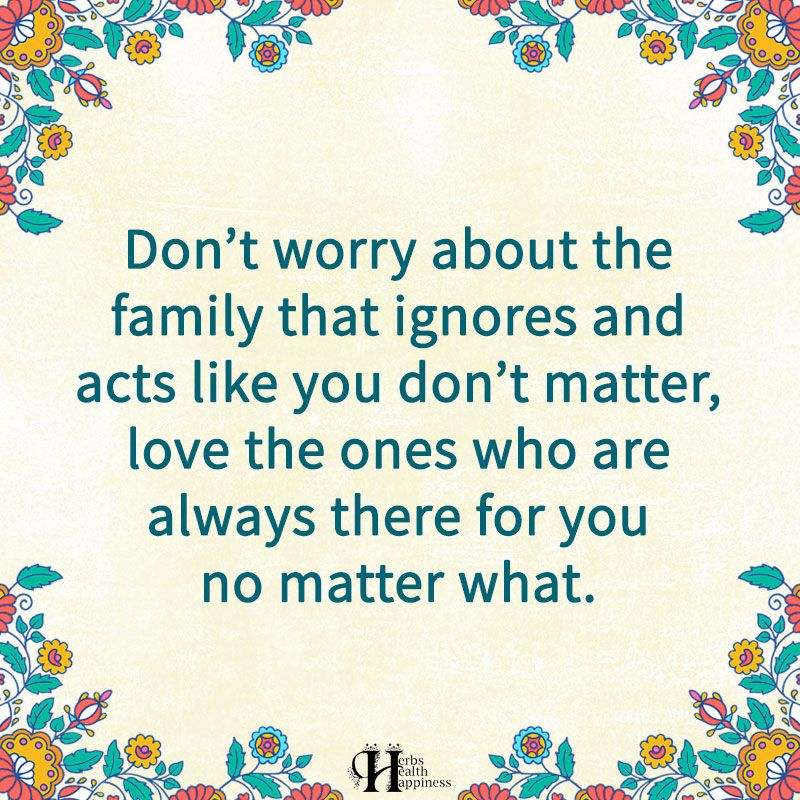 Don T Worry About The Family That Ignores And Acts Like You Don T Matter O Eminently Quota Family Quotes Sisters Inspiring Quotes About Life Family Scapegoat
