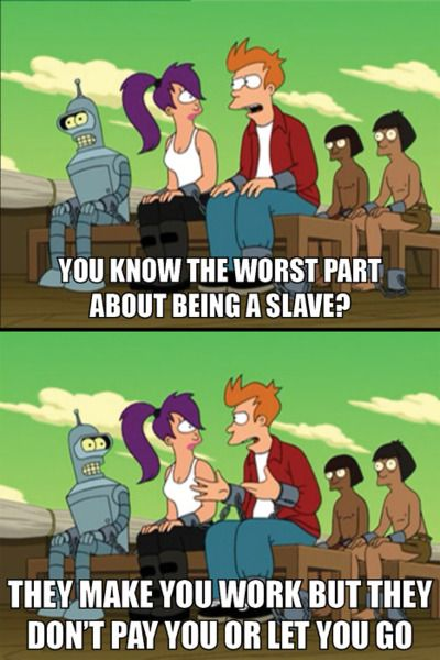 Worst Part Of Being A Slave Futurama Pinterest Futurama Funny