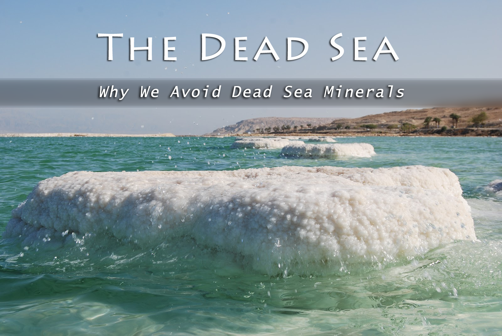 Why we avoid using Dead Sea minerals, and you should, too. #pollution #unsustainable #deadsea