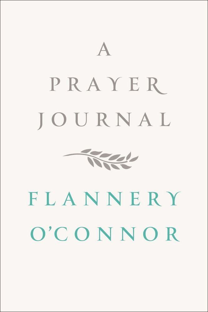 A Prayer Journal Prayer Journal Flannery O Connor Spiritual Journals