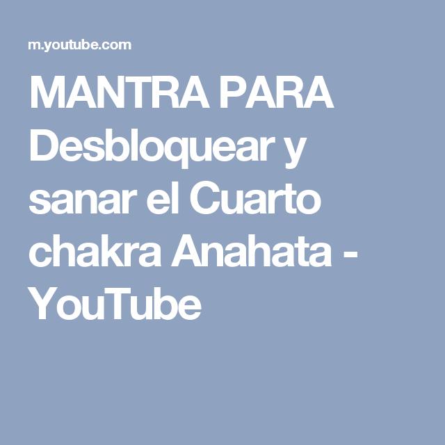 MANTRA PARA Desbloquear y sanar el Cuarto chakra Anahata - YouTube ...