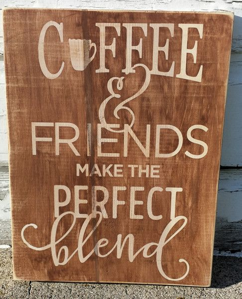 Cute Kitchen Signs: Coffee & Friends The Perfect Blend Sign