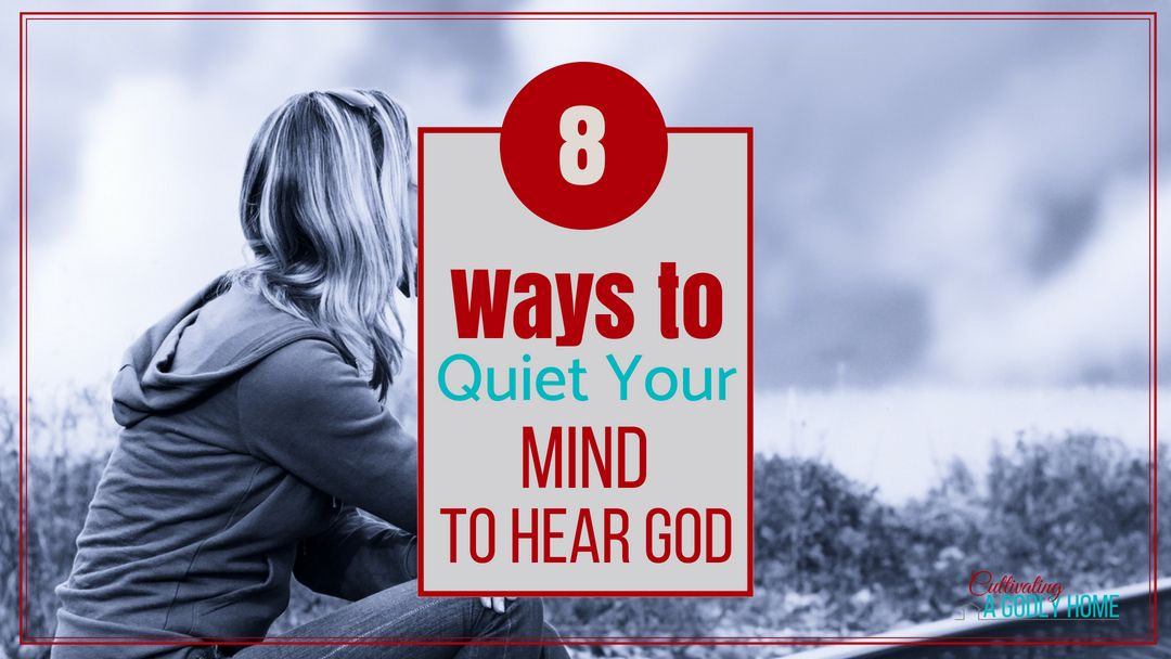How to quiet your mind to hear god cultivating a godly