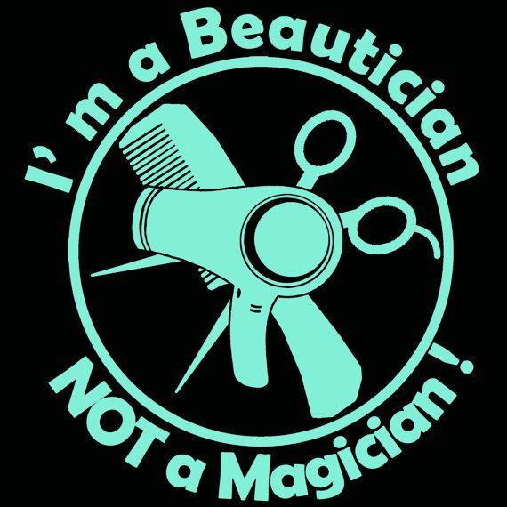 Beautician Not Magician Vinyl Decal Hair Dresser By