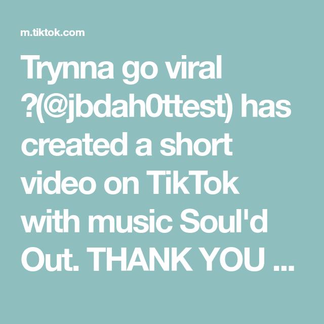 Trynna Go Viral Jbdah0ttest Has Created A Short Video On Tiktok With Music Soul D Out Thank You Lorrdddddddddd Fyp Makeitviral Makem Viral Music Video