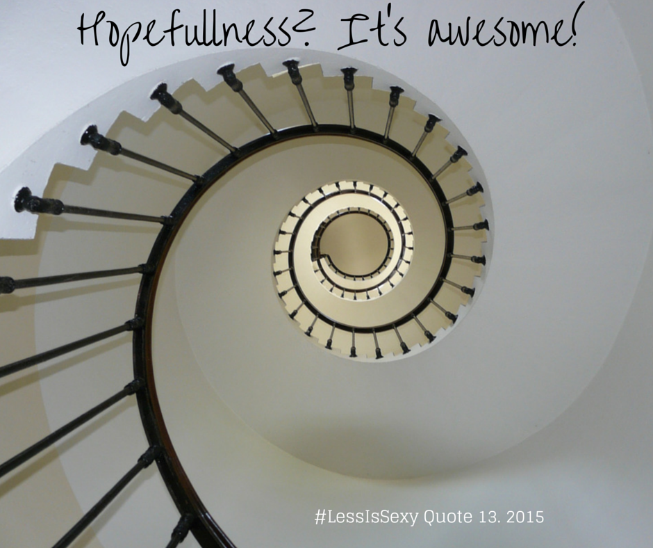 Hopefullness? It's awesome! La speranza? È splendida! #LessIsSexy #LessIsSexyQuote #easiness #bonheur #sustainability 13, 2015. March 29th