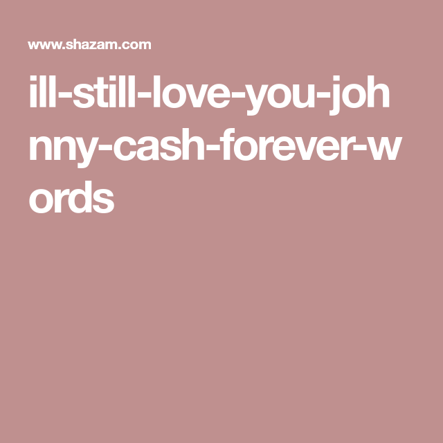 Mariners Apartment Complex Lyric: Ill-still-love-you-johnny-cash-forever-words