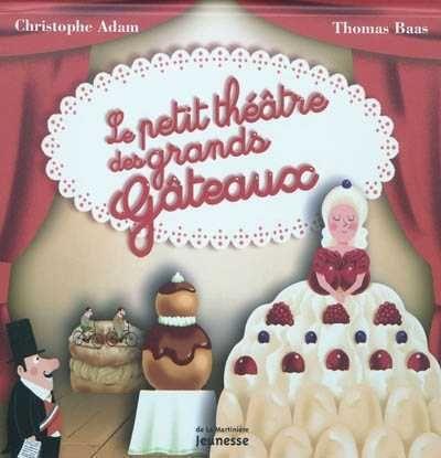 Le petit théâtre des grands gâteaux - Adam Christophe - Librairie Mollat Bordeaux