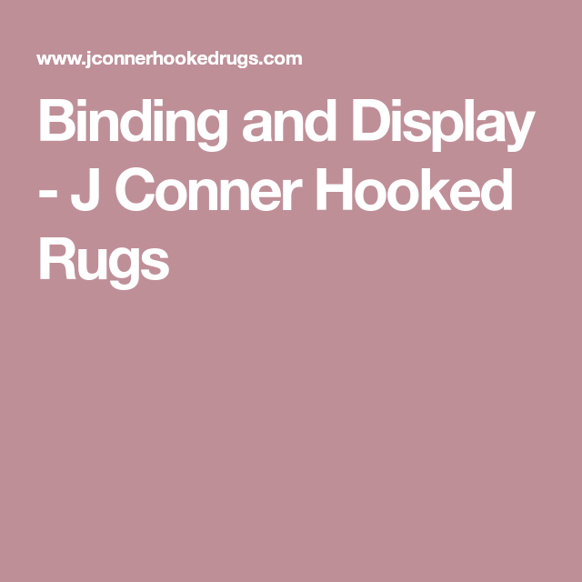 Binding And Display - J Conner Hooked Rugs