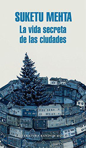 La Vida secreta de las ciudades / Suketu Metha
