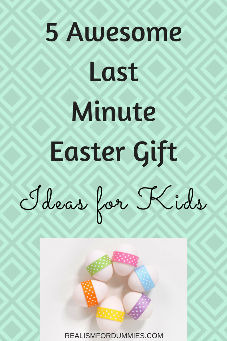 Do you struggle with gift giving to help out other people like me 5 awesome last minute easter gift ideas for kids realism for dummies negle Choice Image