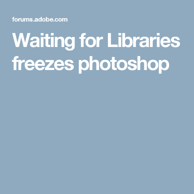Waiting for Libraries freezes photoshop | Photoshop