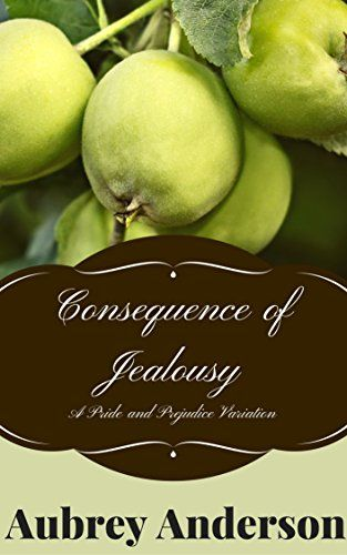 Consequence of Jealousy: A Pride and Prejudice Variation by Aubrey