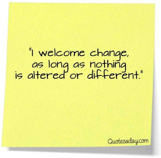 The motto of too many.I Welcome Change - Quotes A Day ...
