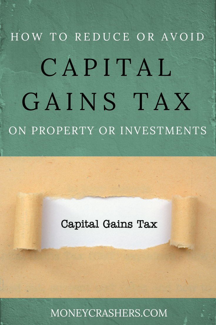 How To Reduce Or Avoid Capital Gains Tax On Property Or Investments Capital Gains Tax Capital Gain Investing