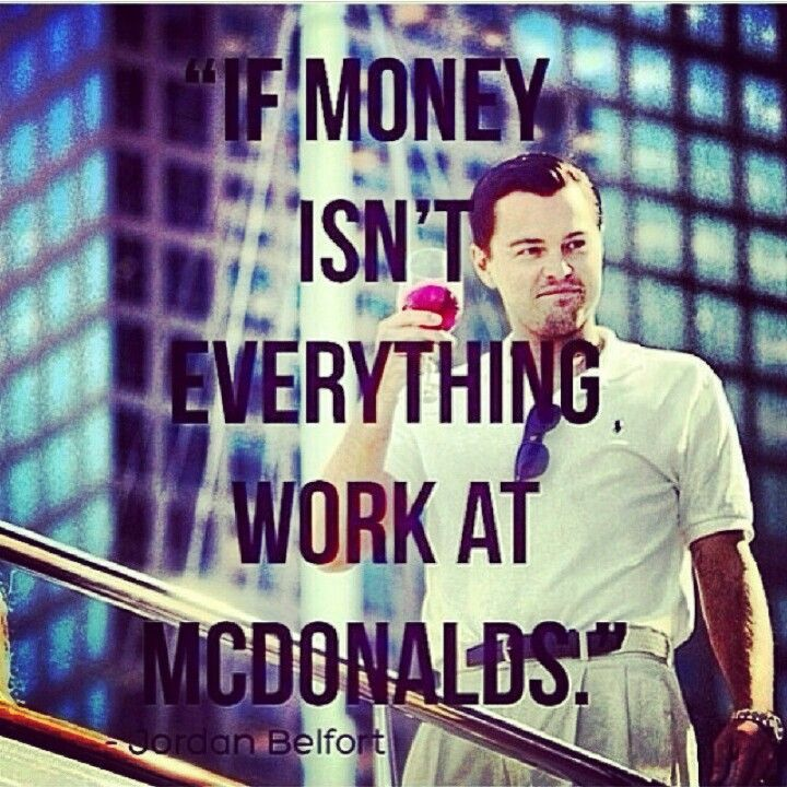 If Money Isn't Everything Work At McDonalds The Wolf Of Wall Gorgeous Wall Street Quotes