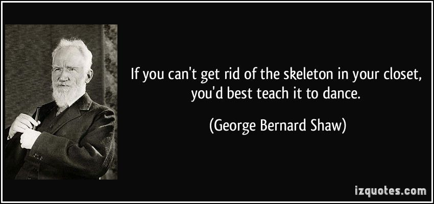 Skeletons In The Closet Quotes Quotesgram George Bernard Shaw