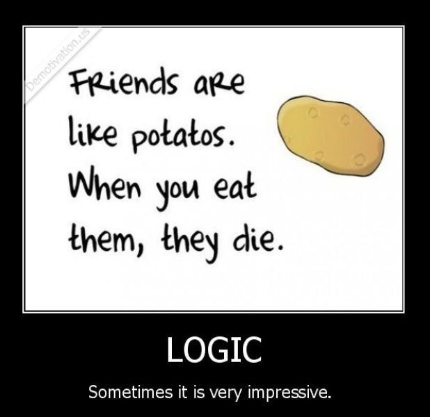 Logic Oh And Good Job Spelling Potatoes Funny Quotes Friends Quotes Best Friend Quotes
