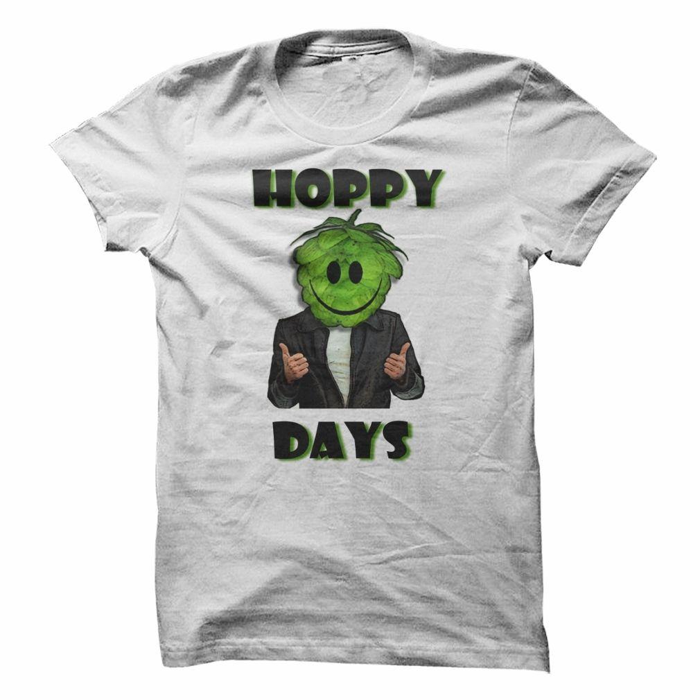 Hoppy days order here https www sunfrog