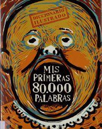 Mis primeras 80.000 palabras : diccionario ilustrado que contiene las palabras favoritas de 294 artistas de 20 países / tratamiento de imágenes, Pablo Mestre y Alejandra Hidalgo ; edición al cuidado de Vicente Ferrer. -- 2 ed. -- Valencia : Media Vaca, D.L. 2005.    ISBN 9788493200480 http://absysnet.bbtk.ull.es/cgi-bin/abnetopac01?TITN=486978