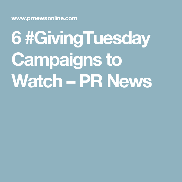 6 #GivingTuesday Campaigns to Watch – PR News