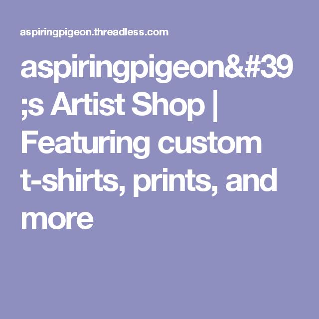 aspiringpigeon's Artist Shop | Featuring custom t-shirts, prints, and more