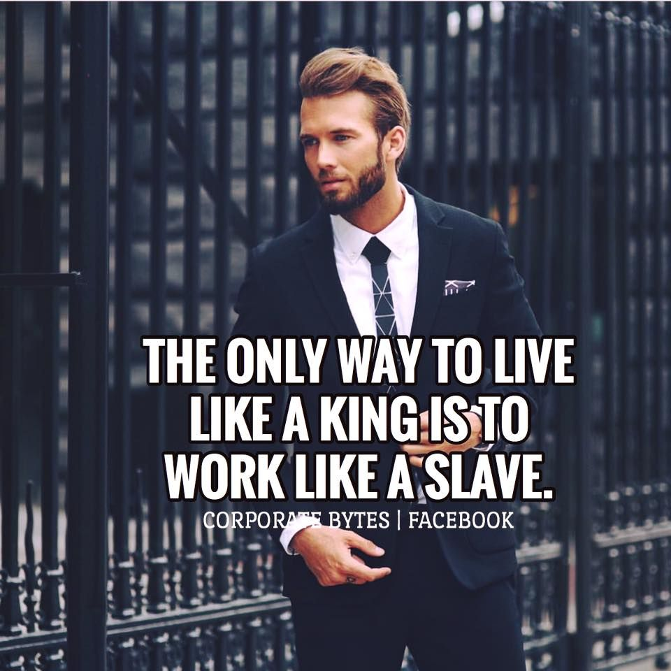 Inspirational Quotes The Only Way To Live Like A King Is To Work