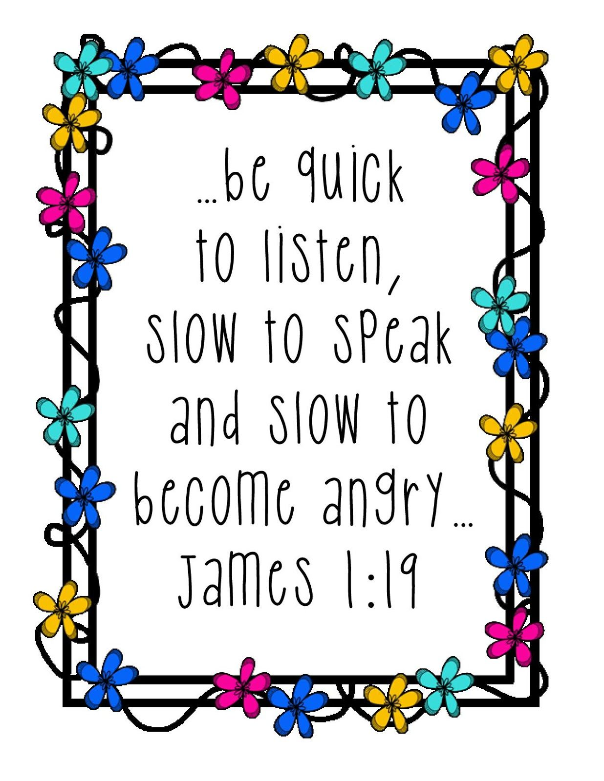 "James 1 19 "" Be Quick To Listen Slow To Speak And Slow To"
