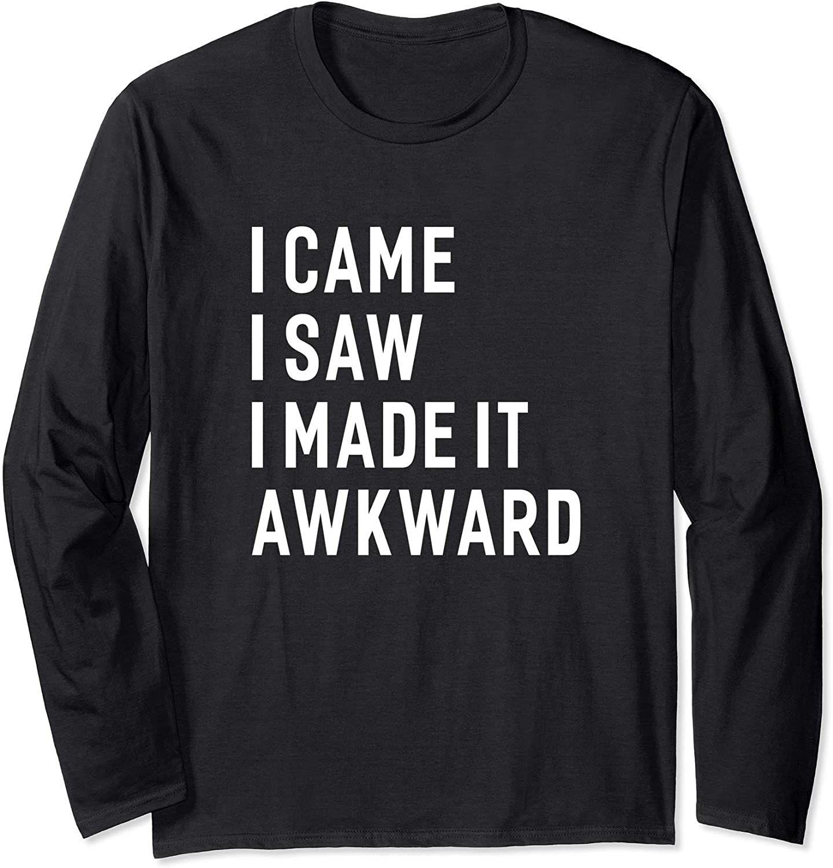 I Came I Saw I Made It Awkward Funny Sayings T Shirt Cool Shirts Awkward Funny Shirts [ 1500 x 1439 Pixel ]