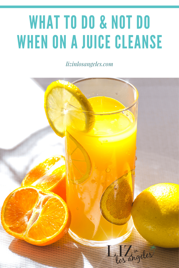 What To Do & Not Do When On A Juice Cleanse - Liz in Los Angeles