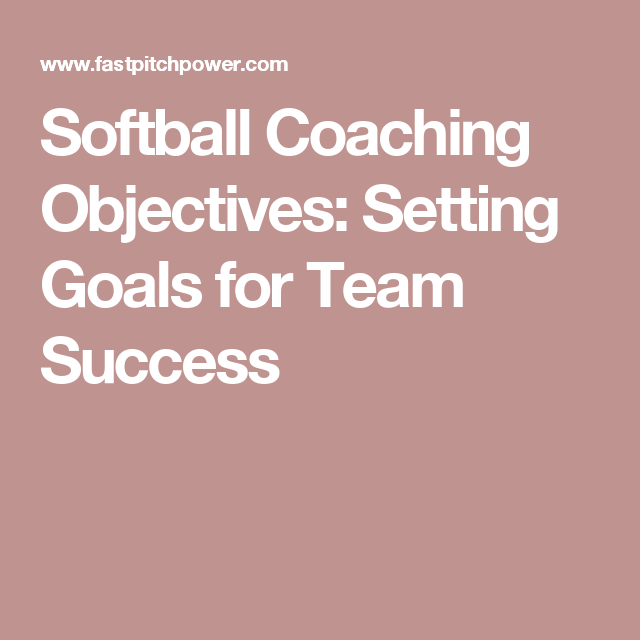 Softball Coaching Objectives Setting Goals For Team Success Team Success Coaching Team Goals