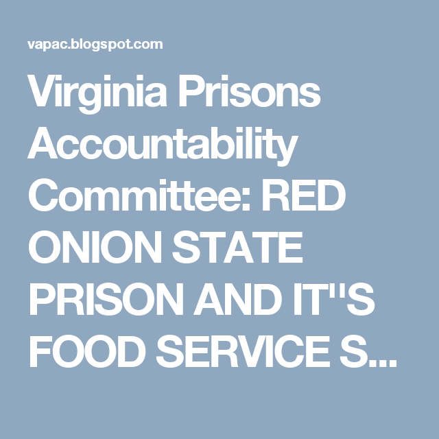 Virginia Prisons Accountability Committee: RED ONION STATE PRISON AND IT''S FOOD SERVICE SCHE...