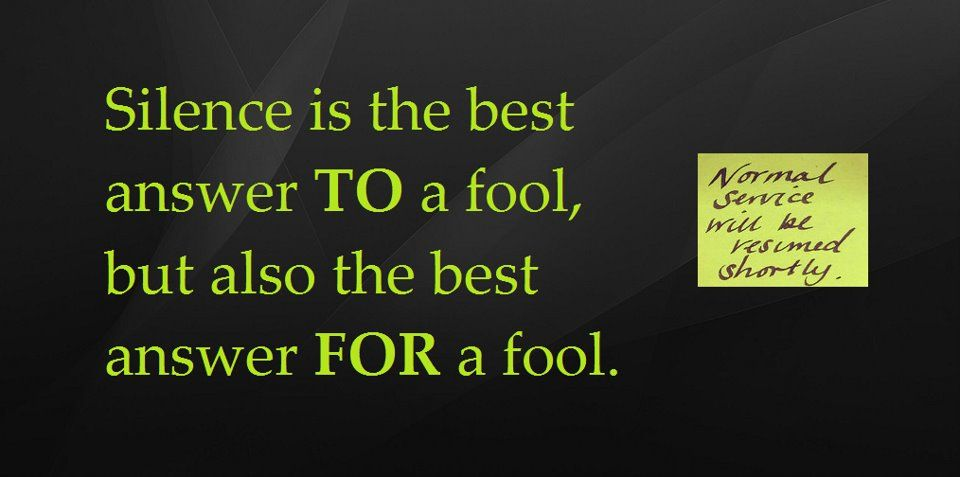 Silence Is The Best Answer TO A Fool, But Also The Best