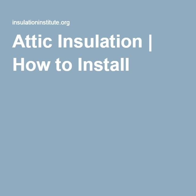 Attic Insulation | How to Install | Home. Attic | Pinterest | Attic ...