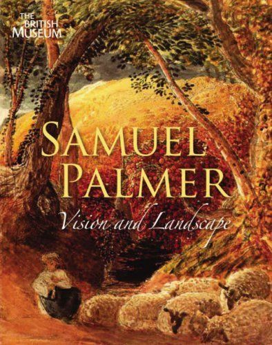 Samuel Palmer  1805-1881: Vision and Landscape by William Vaughan, http://www.amazon.co.uk/dp/0714126411/ref=cm_sw_r_pi_dp_h7B4qb116FPN2
