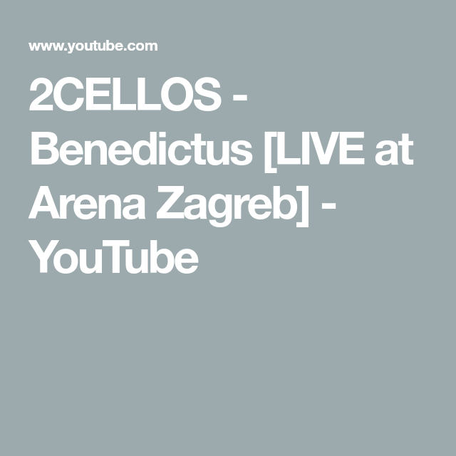 2cellos Benedictus Live At Arena Zagreb Youtube Zagreb Music Clips Youtube