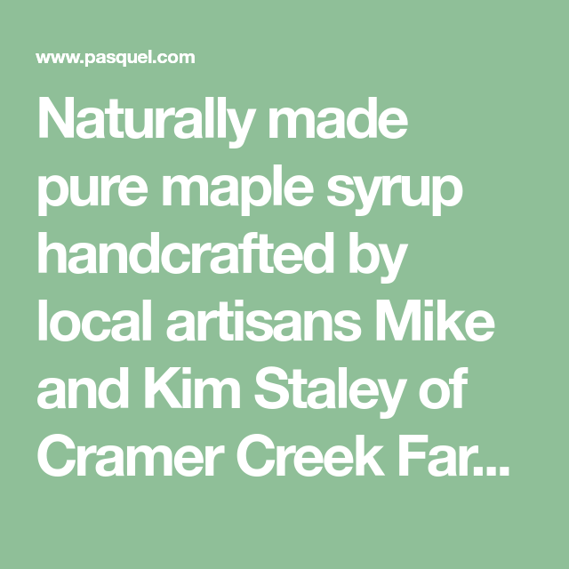 Naturally Made Pure Maple Syrup Handcrafted By Local