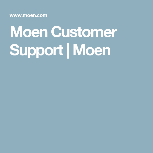 Moen Customer Support Moen Moen Supportive Customer Support
